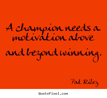 Pat Riley picture quotes - A champion needs a motivation above and.. - Motivational quotes
