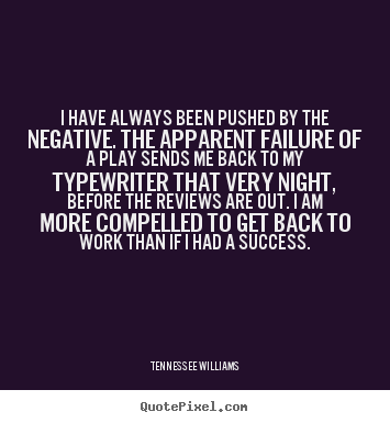 Customize picture quotes about motivational - I have always been pushed by the negative. the..