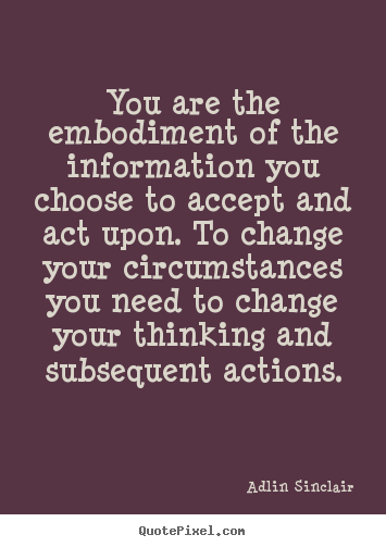 Motivational quote - You are the embodiment of the information you choose to accept and..