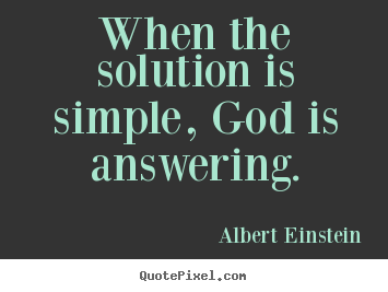 When the solution is simple, god is answering. Albert Einstein top motivational quotes