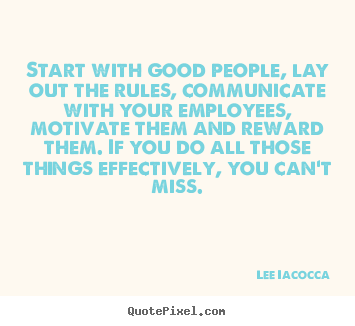 Create picture quotes about motivational - Start with good people, lay out the rules,..