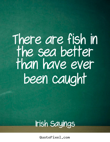 How to design picture quotes about motivational - There are fish in the sea better than have..