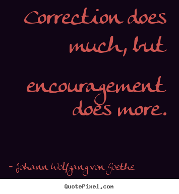 Quotes about motivational - Correction does much, but encouragement does more.