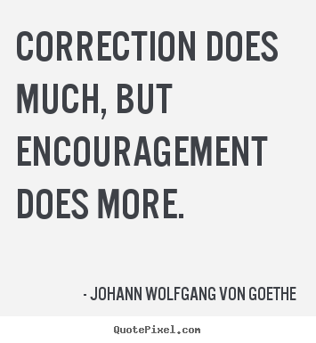 Customize image quotes about motivational - Correction does much, but encouragement does..