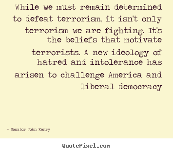 Create graphic picture quotes about motivational - While we must remain determined to defeat terrorism,..