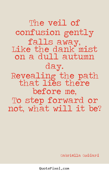 Motivational quotes - The veil of confusion gently falls away,like..