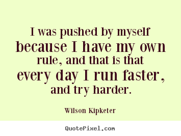 Wilson Kipketer picture quotes - I was pushed by myself because i have my own rule, and that is that every.. - Motivational quotes