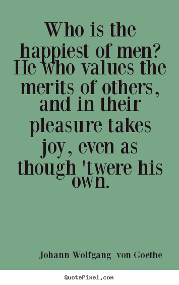 Quotes about motivational - Who is the happiest of men? he who values the..