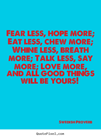 Quotes about motivational - Fear less, hope more; eat less, chew more; whine less, breath..