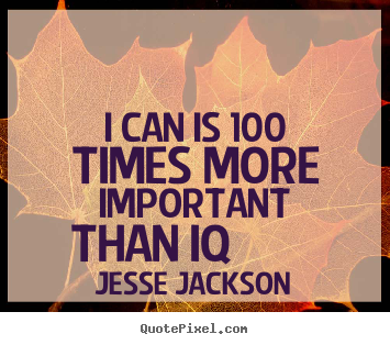 Make custom photo quotes about motivational - I can is 100 times more important than iq