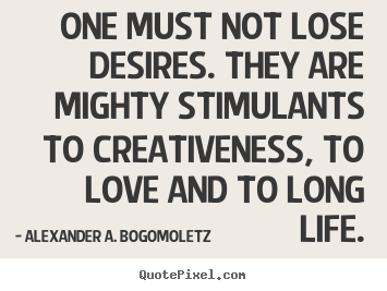 Make custom picture quote about motivational - One must not lose desires. they are mighty stimulants to..