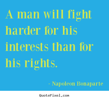 Quote about motivational - A man will fight harder for his interests than for..