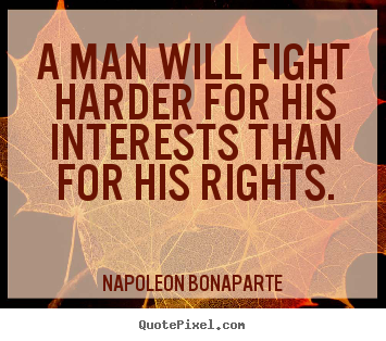 Quotes about motivational - A man will fight harder for his interests than for his rights.