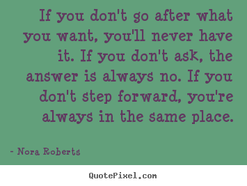 Quotes about motivational - If you don't go after what you want, you'll never..