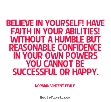 Motivational quotes - Believe in yourself! have faith in your abilities!..