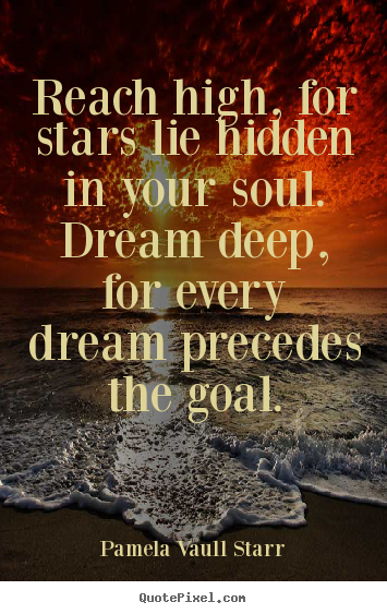 Motivational quotes - Reach high, for stars lie hidden in your soul. dream deep, for every dream..