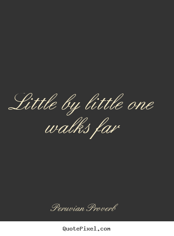Make picture quote about motivational - Little by little one walks far