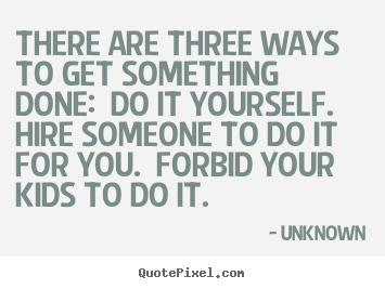 Sayings about motivational there are three ways to get something make personalized picture quote about motivational there are three ways to get something done solutioingenieria Gallery