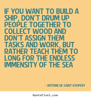 Design picture quote about motivational - If you want to build a ship, don't drum up people together to collect..