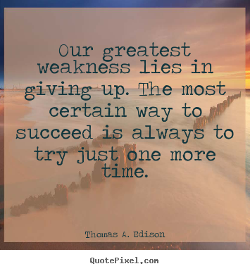 Thomas A. Edison image sayings - Our greatest weakness lies in giving up. the.. - Motivational quote