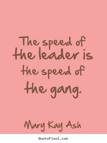 Mary Kay Ash poster quotes - The speed of the leader is the speed of.. - Motivational quote