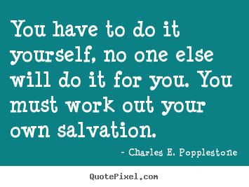 Quotes about motivational you have to do it yourself no one charles e popplestone picture quote you have to do it yourself no one solutioingenieria Gallery