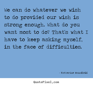 Quotes about motivational - We can do whatever we wish to do provided our wish is strong enough...