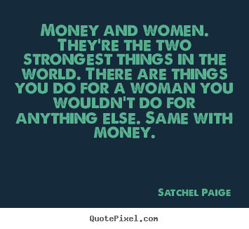 quote about motivational money and women they 39 re the