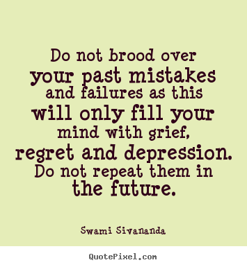 Do not brood over your past mistakes and failures as.. Swami ...