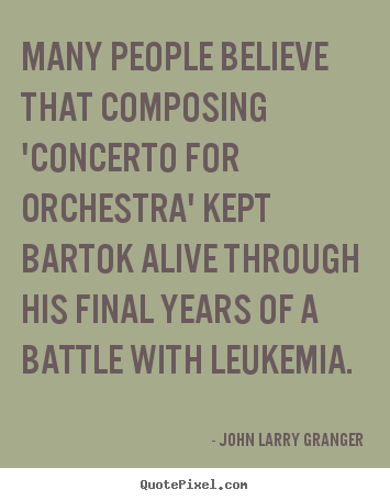 Motivational quotes - Many people believe that composing 'concerto for orchestra'..