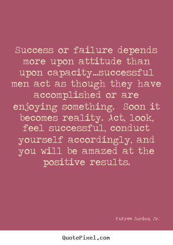 Motivational quotes - Success or failure depends more upon attitude than upon..