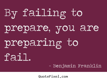 Benjamin Franklin picture quotes - By failing to prepare, you are preparing to fail. - Motivational quotes
