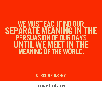 Motivational Quotes We Must Each Find Our Separate