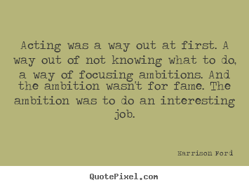 Quotes about motivational - Acting was a way out at first. a way out of not knowing what..