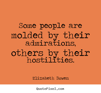 Design your own poster quotes about motivational - Some people are molded by their admirations, others..