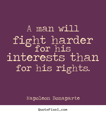 Napoleon Bonaparte picture quote - A man will fight harder for his interests than for his rights. - Motivational quote