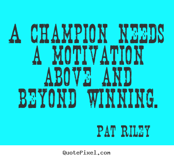 Quote about motivational - A champion needs a motivation above and beyond winning.