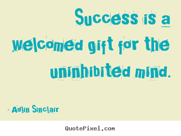 Motivational quote - Success is a welcomed gift for the uninhibited mind.