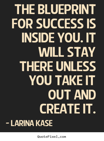 Larina kase poster quotes the blueprint for success is inside you motivational quotes the blueprint for success is inside you it will stay there unless malvernweather Choice Image
