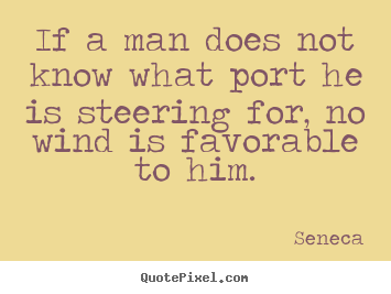 Seneca picture quotes - If a man does not know what port he is steering for, no wind.. - Motivational quotes