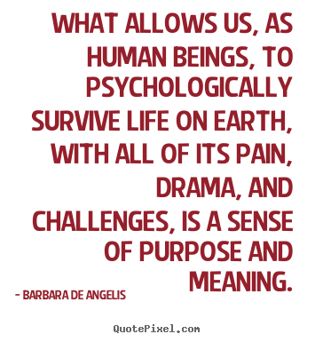 Motivational quote - What allows us, as human beings, to psychologically survive life..