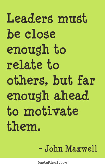 John Maxwell photo quote - Leaders must be close enough to relate to others,.. - Motivational quotes