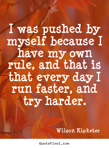I was pushed by myself because i have my own rule, and that is that every.. Wilson Kipketer great motivational quotes