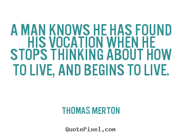 Thomas Merton picture quotes - A man knows he has found his vocation when he stops.. - Motivational sayings