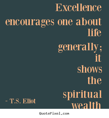 excellence encourages one about life generally it shows
