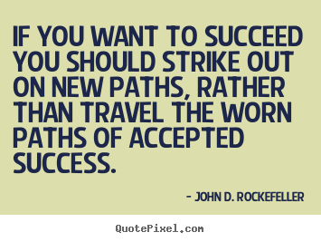 Motivational quotes - If you want to succeed you should strike out on..