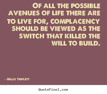 Complacency Quotes Classy Picture Quotes From Gillis Triplett  Quotepixel