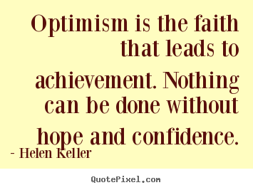 Sayings about motivational - Optimism is the faith that leads to achievement. nothing can..