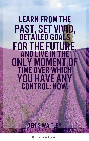 Learn from the past, set vivid, detailed.. Denis Waitley popular motivational quote