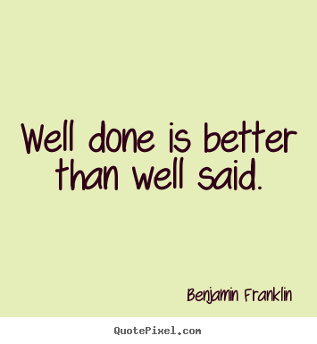 Motivational quote - Well done is better than well said.